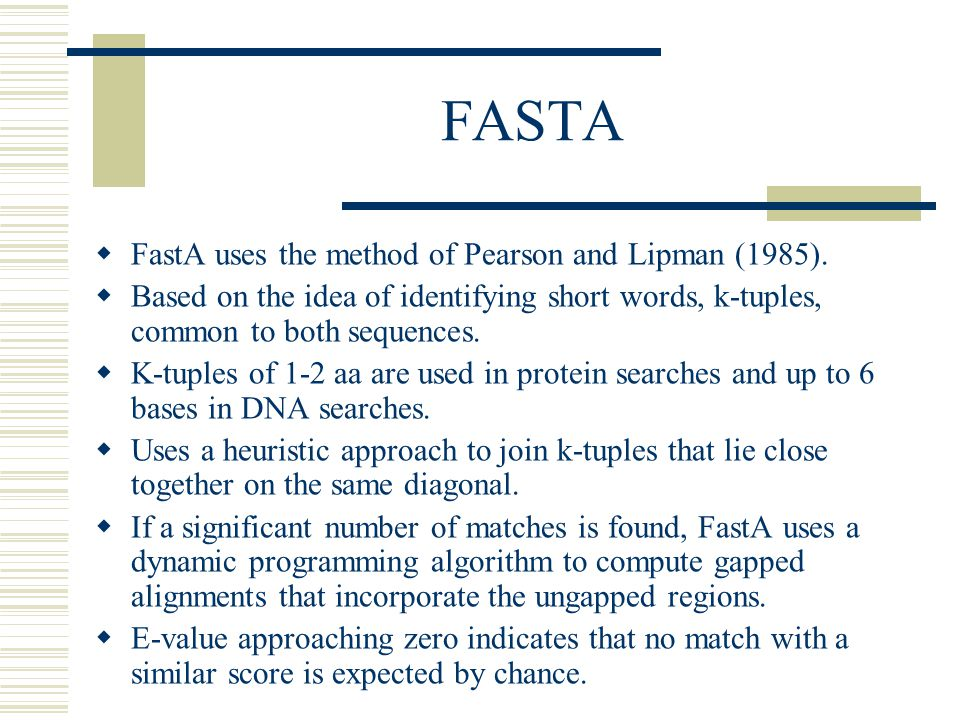 FASTA FastA uses the method of Pearson and Lipman (1985).