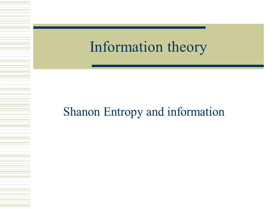 Shanon Entropy and information