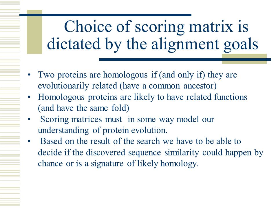 Choice of scoring matrix is dictated by the alignment goals