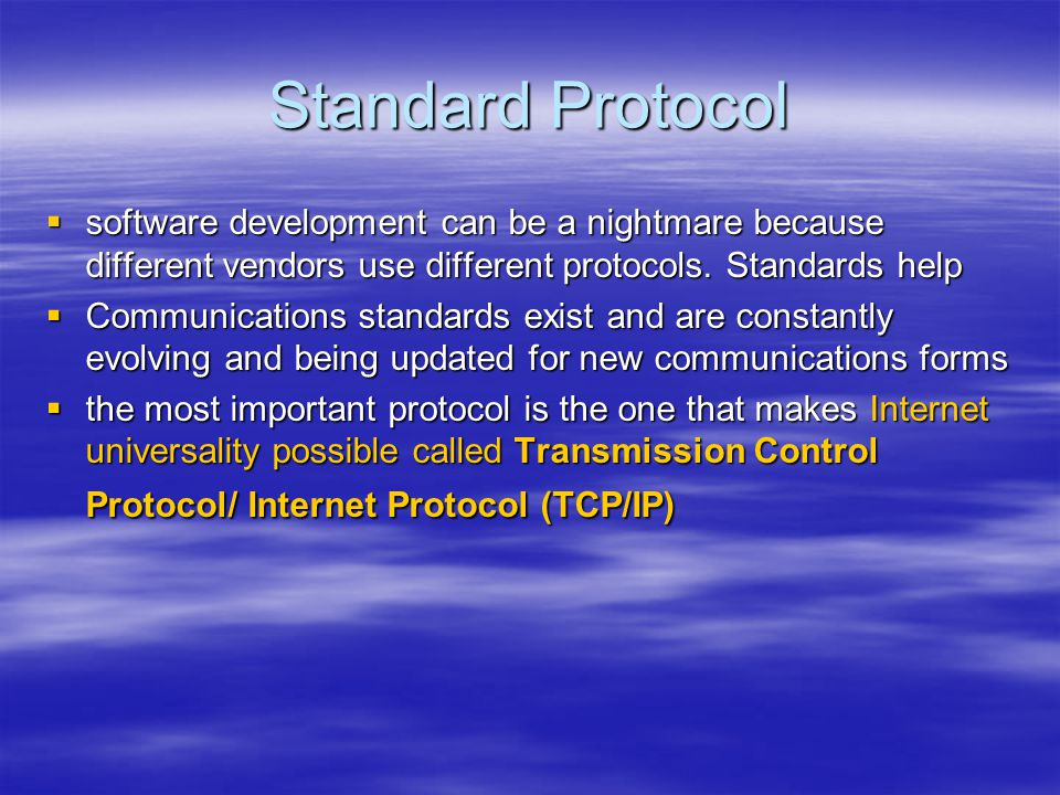 Standard Protocol software development can be a nightmare because different vendors use different protocols. Standards help.