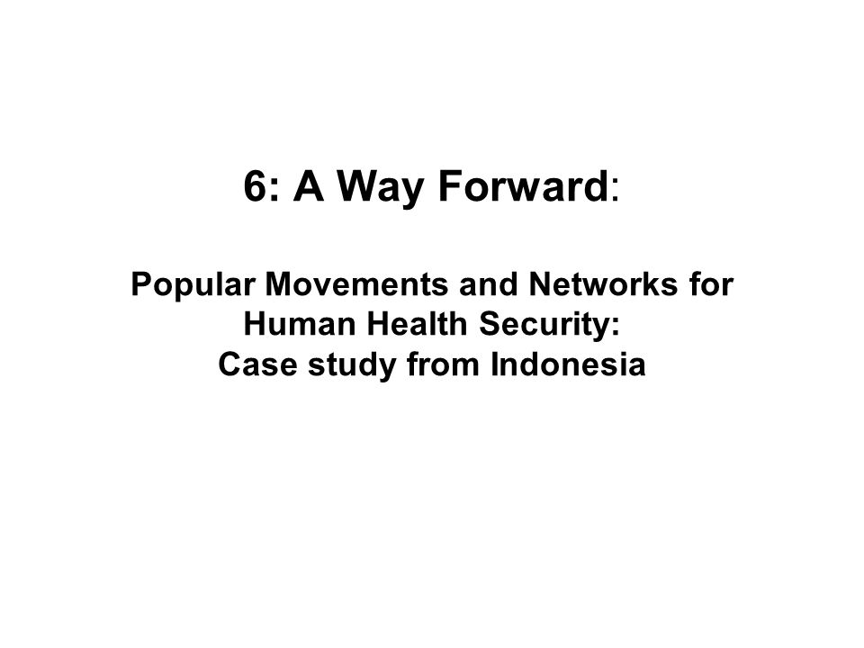 6: A Way Forward: Popular Movements and Networks for Human Health Security: Case study from Indonesia