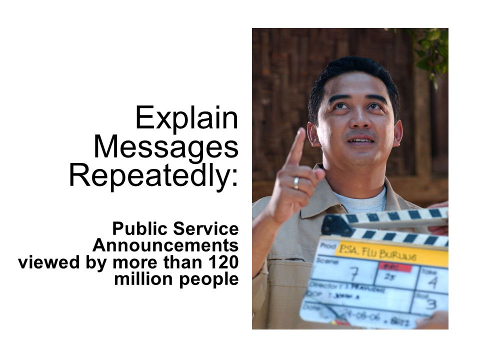 Explain Messages Repeatedly: Public Service Announcements viewed by more than 120 million people