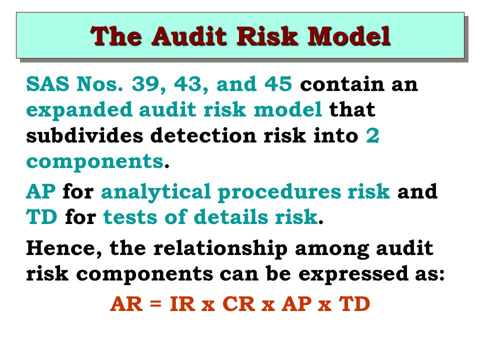 The Audit Risk Model SAS Nos. 39, 43, and 45 contain an expanded audit risk model that subdivides detection risk into 2 components.