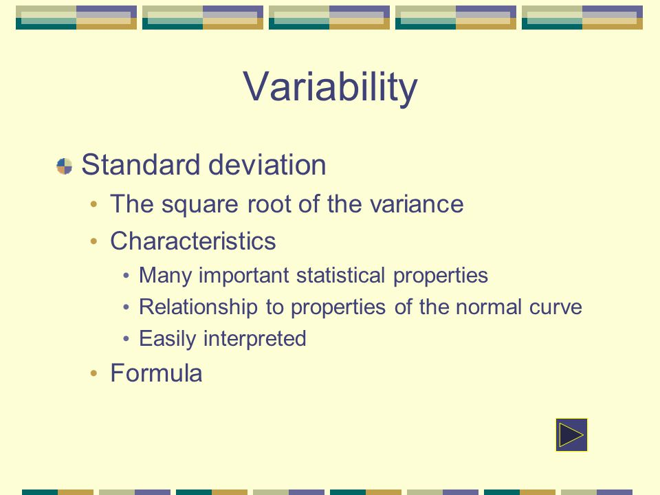 Variability Standard deviation The square root of the variance