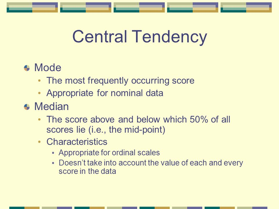 Central Tendency Mode Median The most frequently occurring score