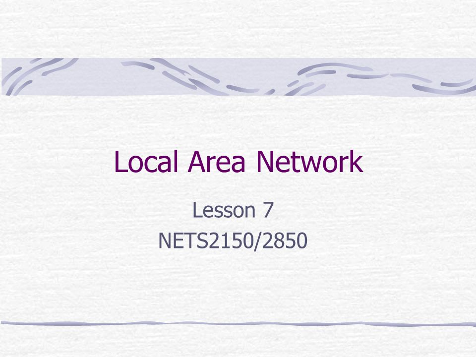 Local Area Network Lesson 7 NETS2150/2850