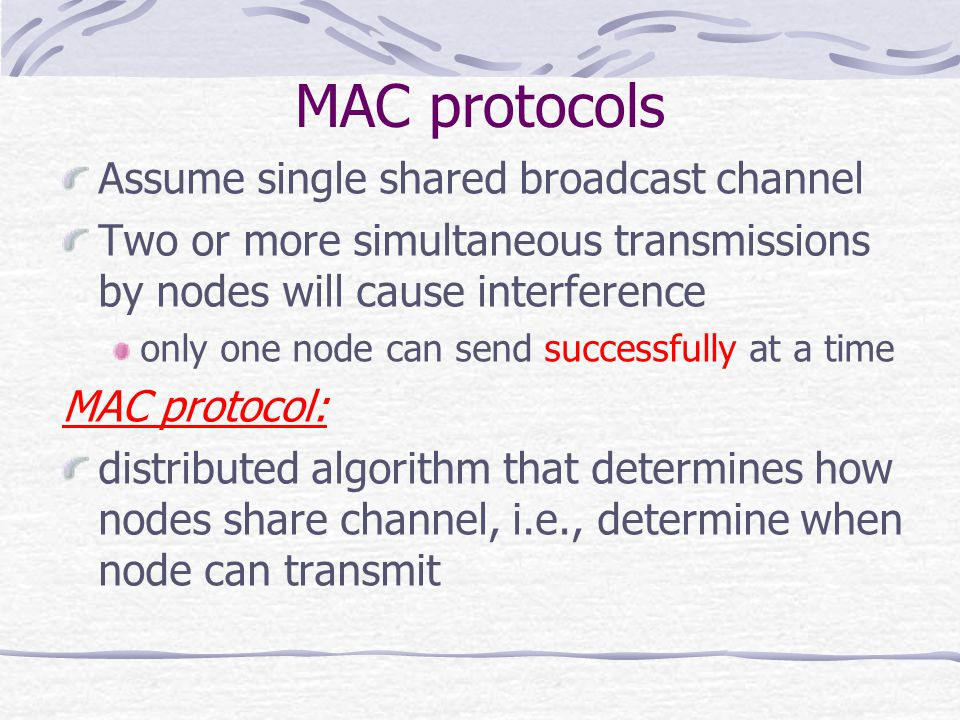 MAC protocols Assume single shared broadcast channel