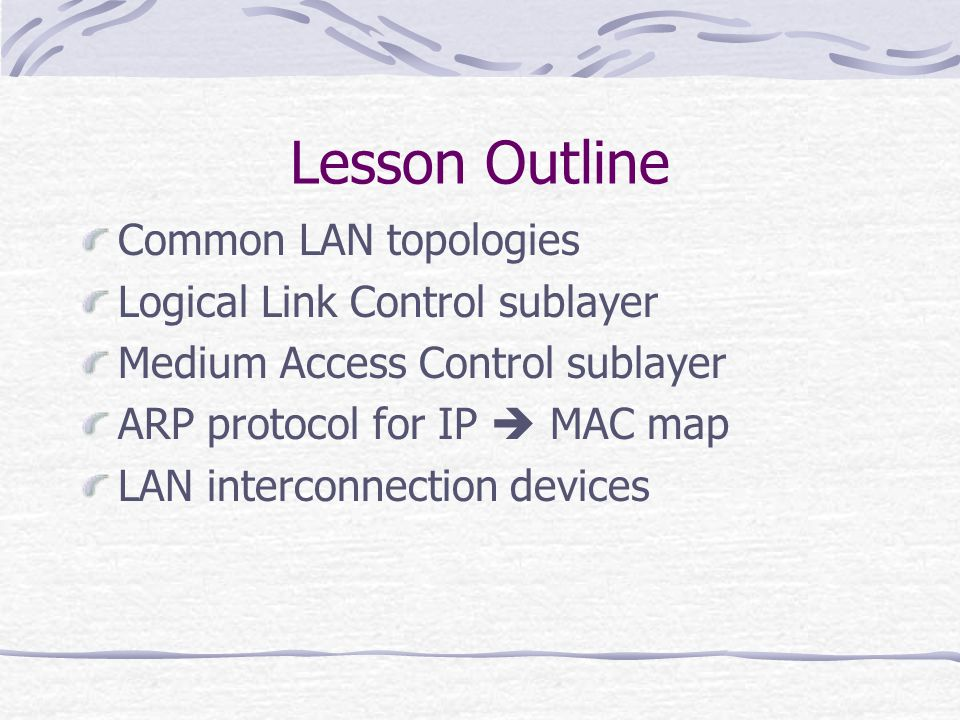 Lesson Outline Common LAN topologies Logical Link Control sublayer