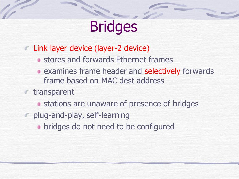 Bridges Link layer device (layer-2 device)