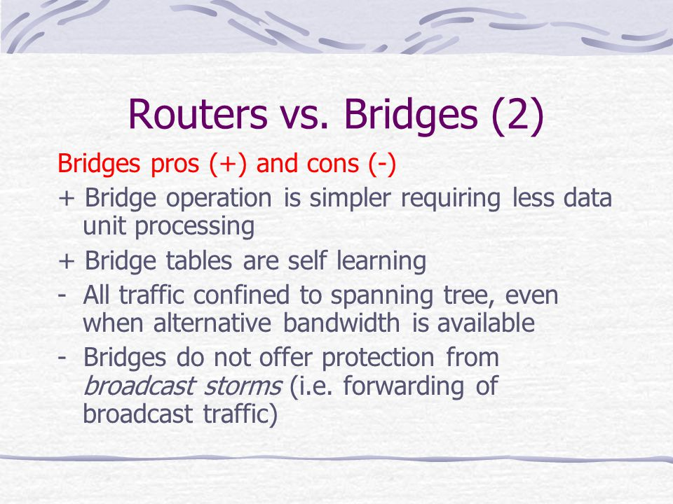 Routers vs. Bridges (2) Bridges pros (+) and cons (-)