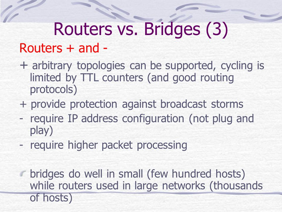 Routers vs. Bridges (3) Routers + and -