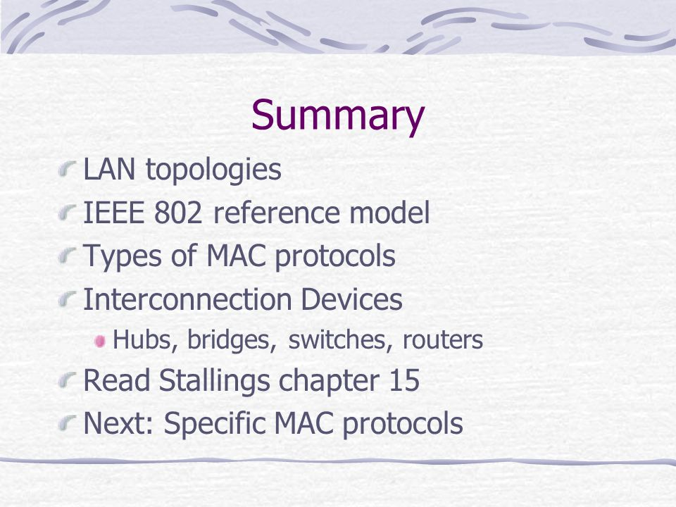 Summary LAN topologies IEEE 802 reference model Types of MAC protocols