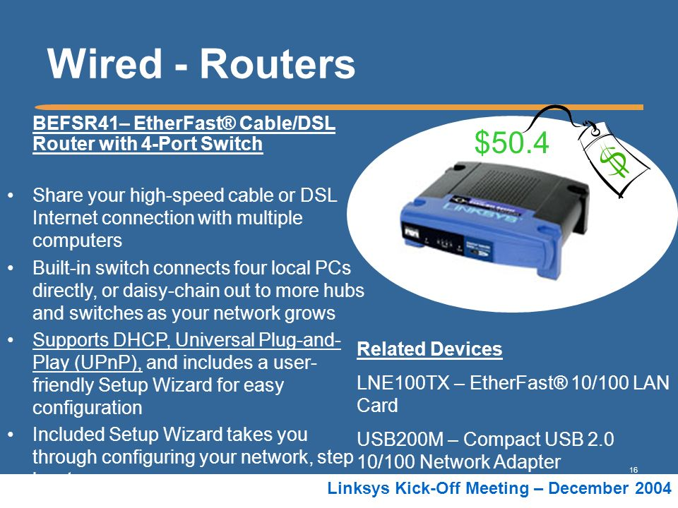 Wired - Routers $50.4. BEFSR41– EtherFast® Cable/DSL Router with 4-Port Switch.