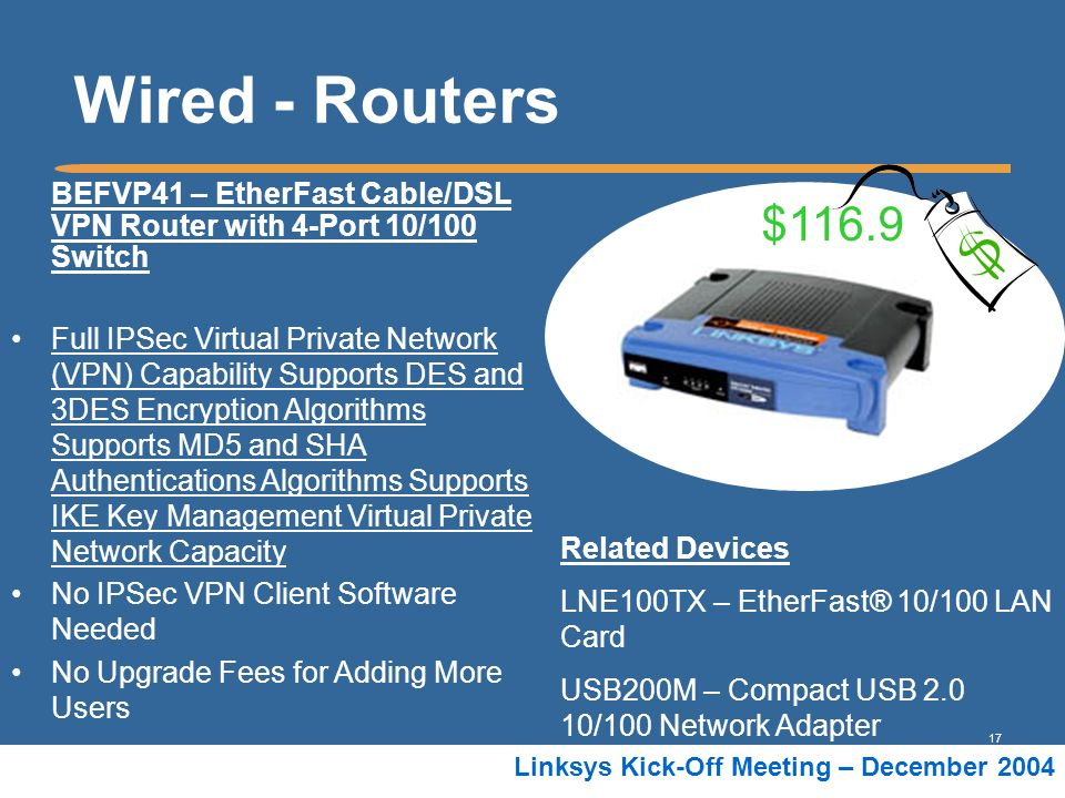 Wired - Routers $ BEFVP41 – EtherFast Cable/DSL VPN Router with 4-Port 10/100 Switch.