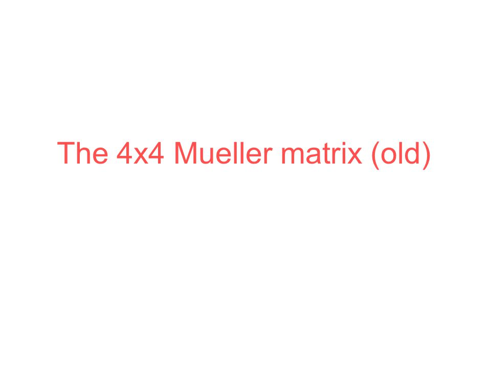 The 4x4 Mueller matrix (old)