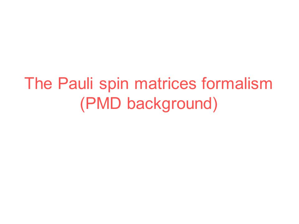 The Pauli spin matrices formalism (PMD background)