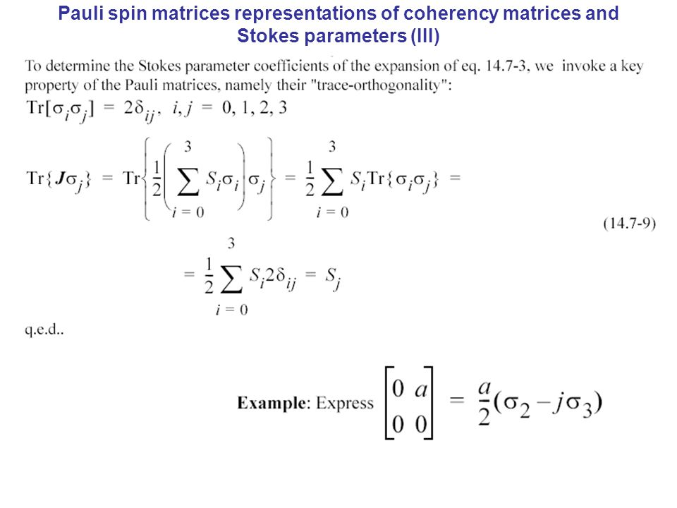 Pauli spin matrices representations of coherency matrices and Stokes parameters (III)