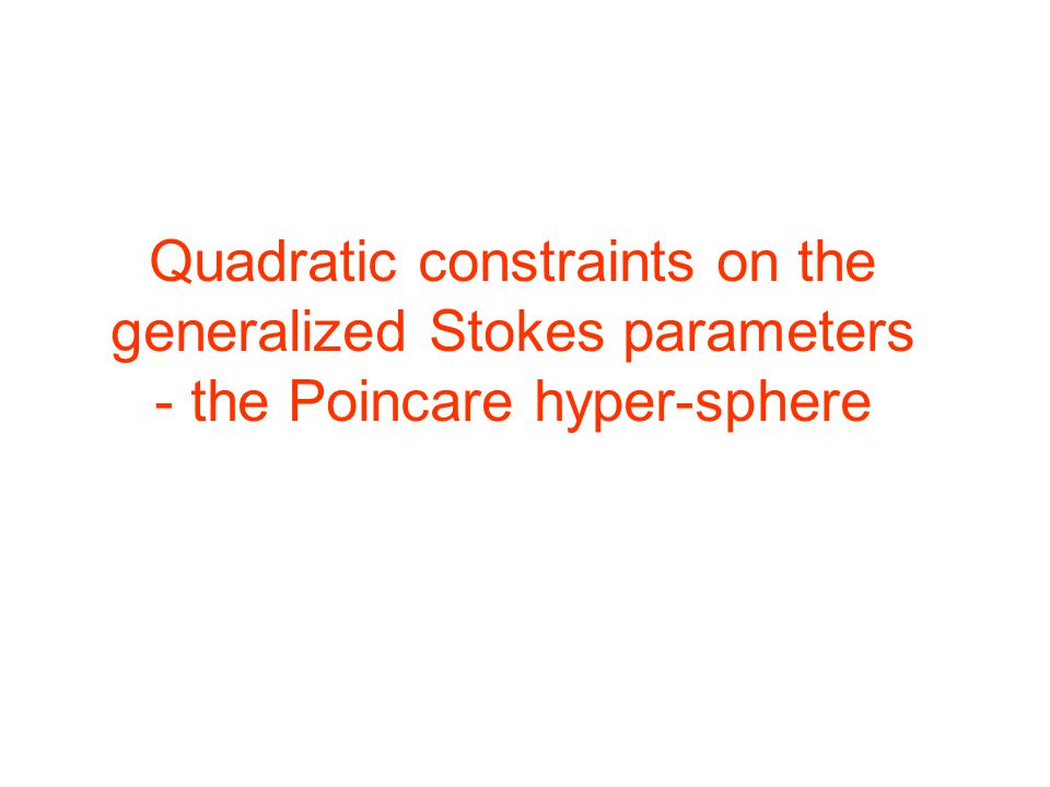 Quadratic constraints on the generalized Stokes parameters - the Poincare hyper-sphere