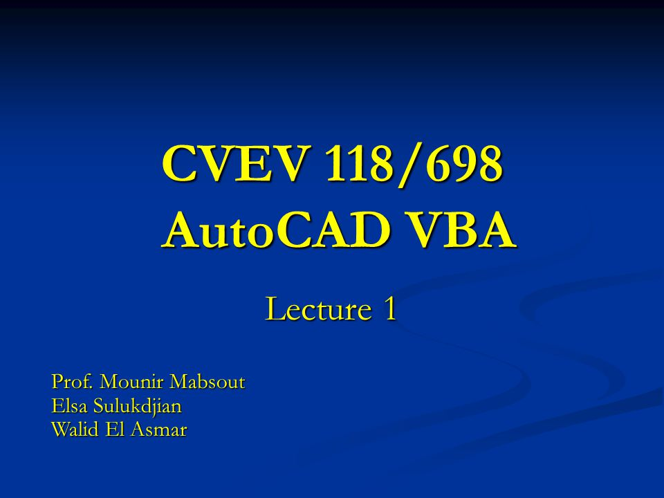 CVEV 118/698 AutoCAD VBA Lecture 1 Prof  Mounir Mabsout