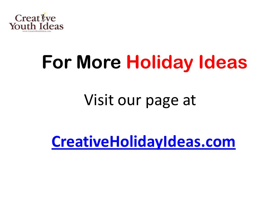 For More Holiday Ideas Visit our page at CreativeHolidayIdeas.com