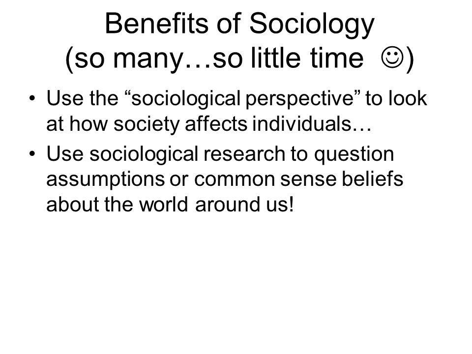 Benefits of Sociology (so many…so little time )