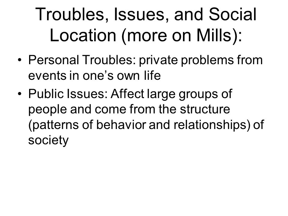Troubles, Issues, and Social Location (more on Mills):