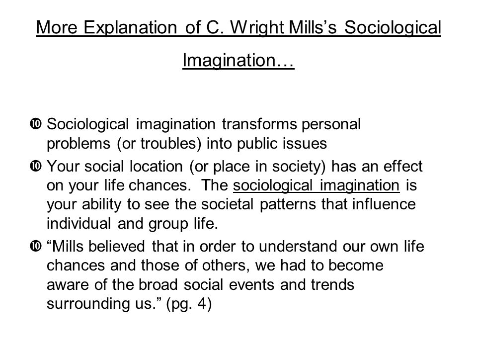 More Explanation of C. Wright Mills's Sociological Imagination…