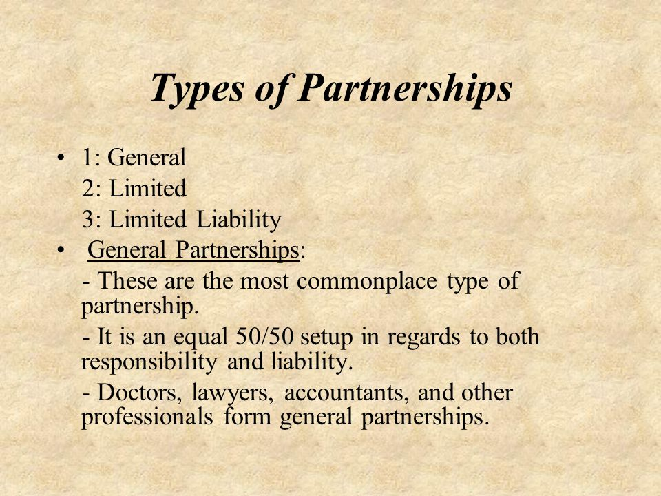 Types of Partnerships 1: General 2: Limited 3: Limited Liability