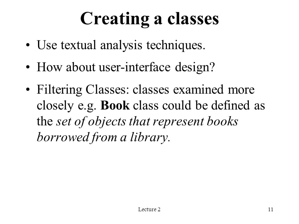 Creating a classes Use textual analysis techniques.