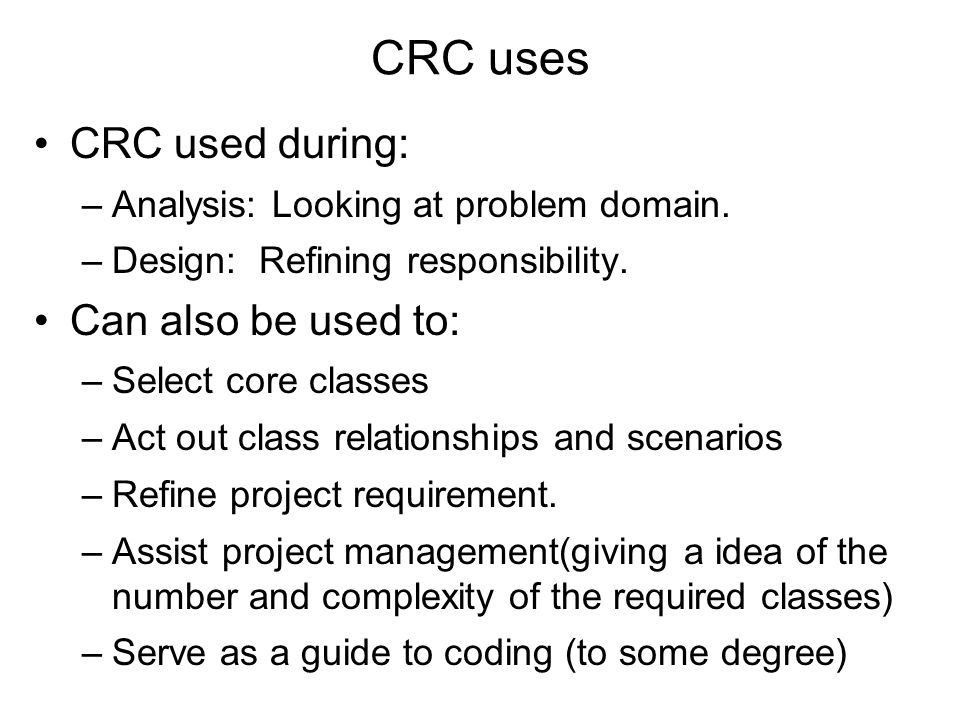 CRC uses CRC used during: Can also be used to: