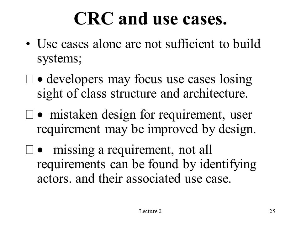 CRC and use cases. Use cases alone are not sufficient to build systems;