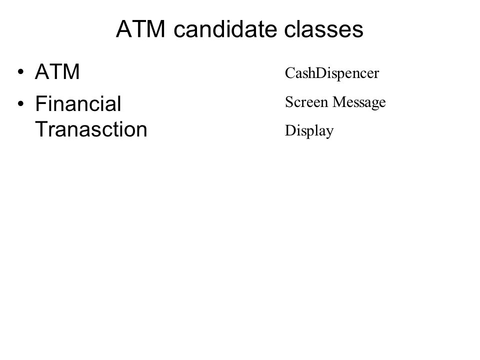 ATM candidate classes ATM Financial Tranasction CashDispencer