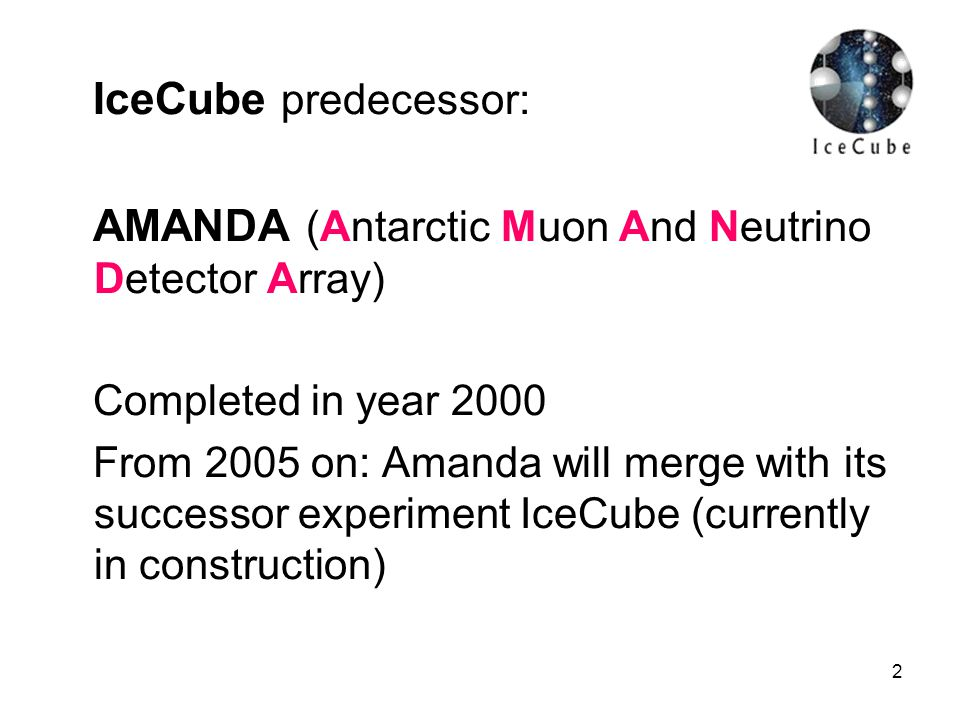 IceCube predecessor: AMANDA (Antarctic Muon And Neutrino Detector Array) Completed in year