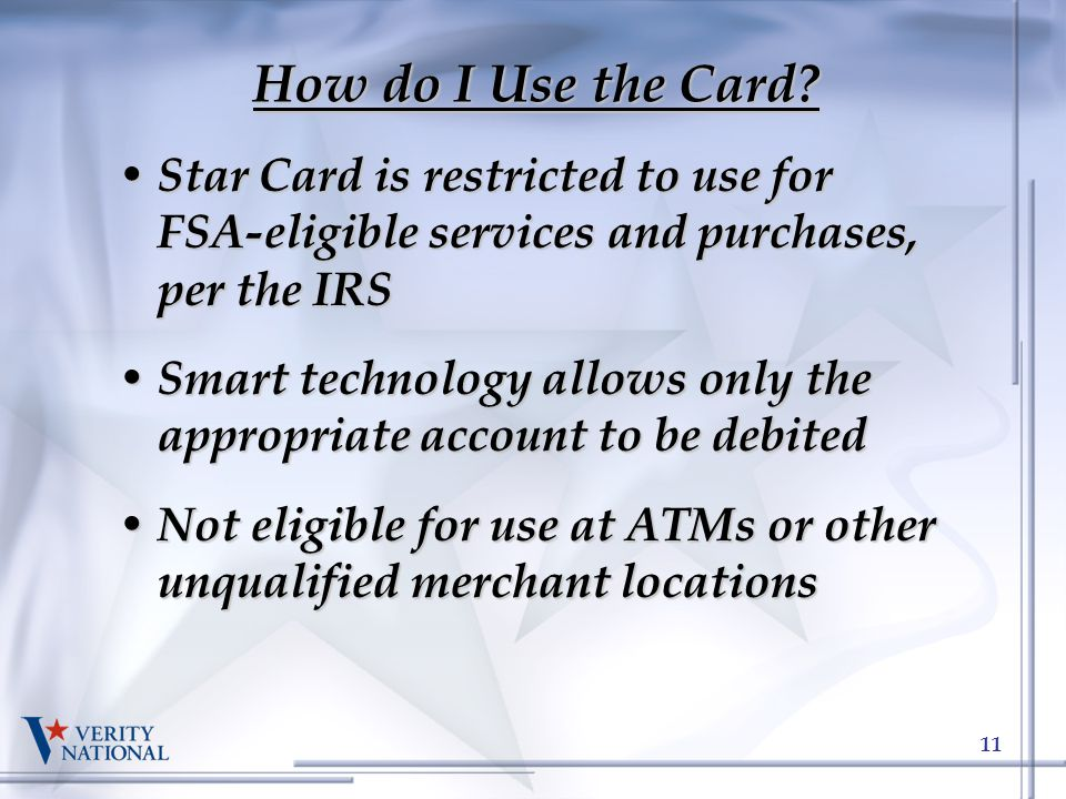 How do I Use the Card Star Card is restricted to use for FSA-eligible services and purchases, per the IRS.