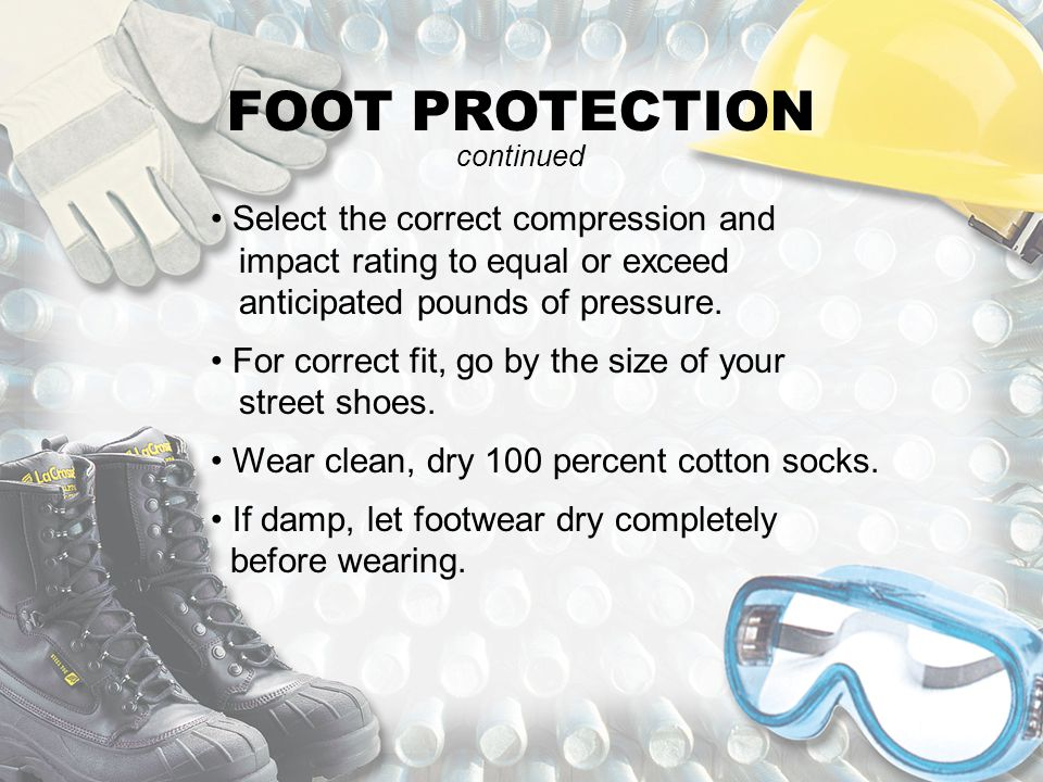 FOOT PROTECTION continued. Select the correct compression and impact rating to equal or exceed anticipated pounds of pressure.