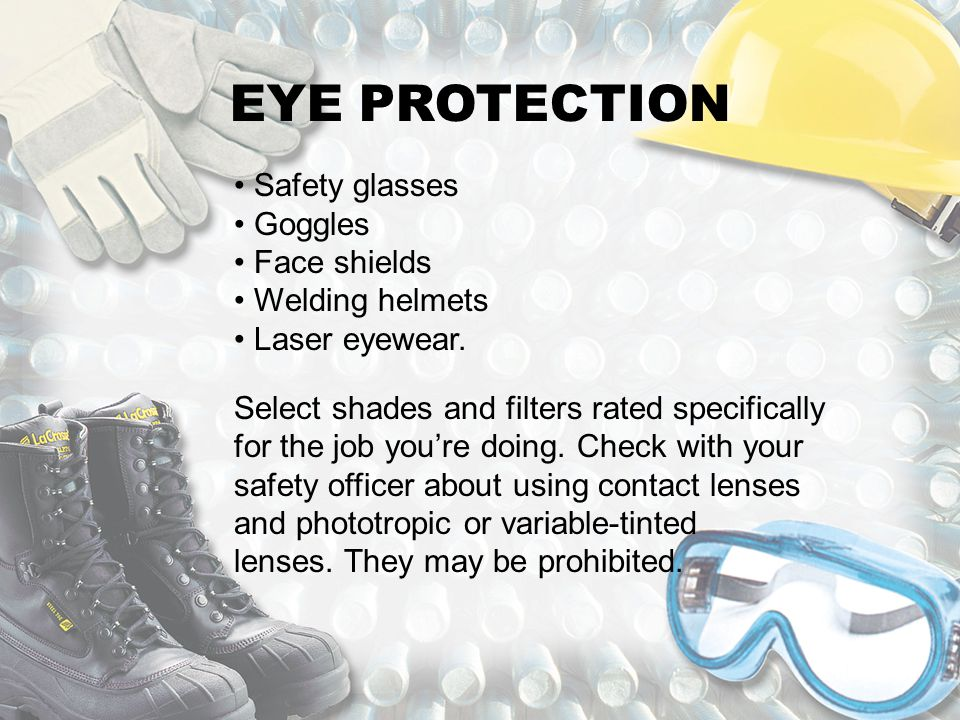 EYE PROTECTION Safety glasses Goggles Face shields Welding helmets