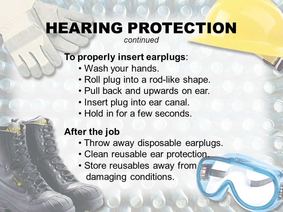 HEARING PROTECTION To properly insert earplugs: Wash your hands.