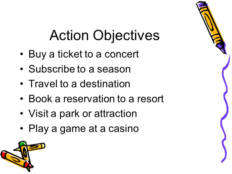 Action Objectives Buy a ticket to a concert Subscribe to a season