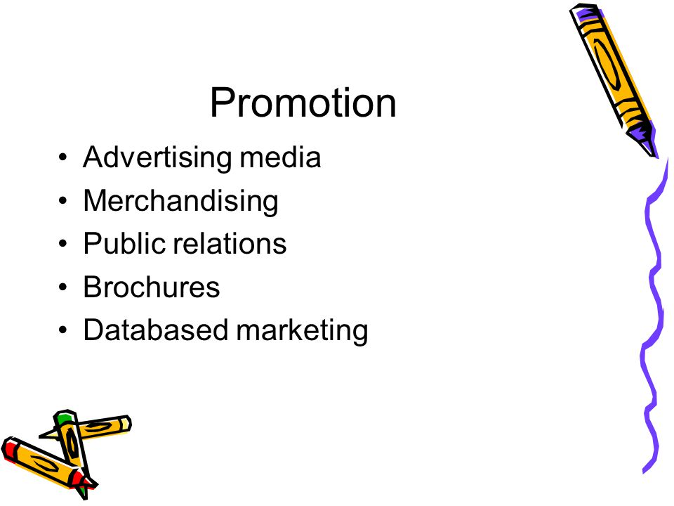 Promotion Advertising media Merchandising Public relations Brochures