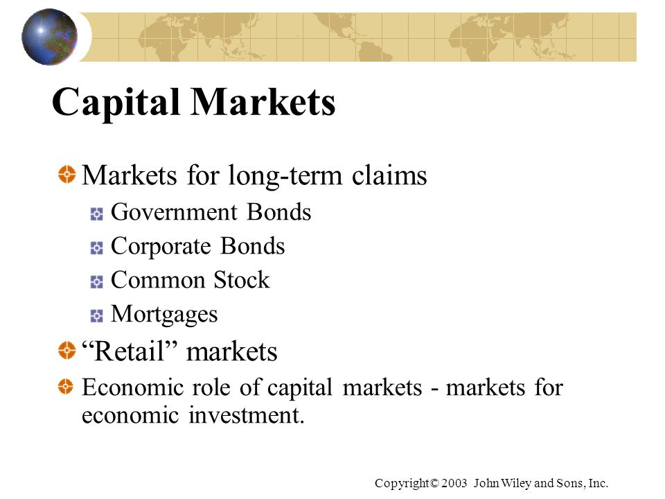 Capital Markets Markets for long-term claims Retail markets
