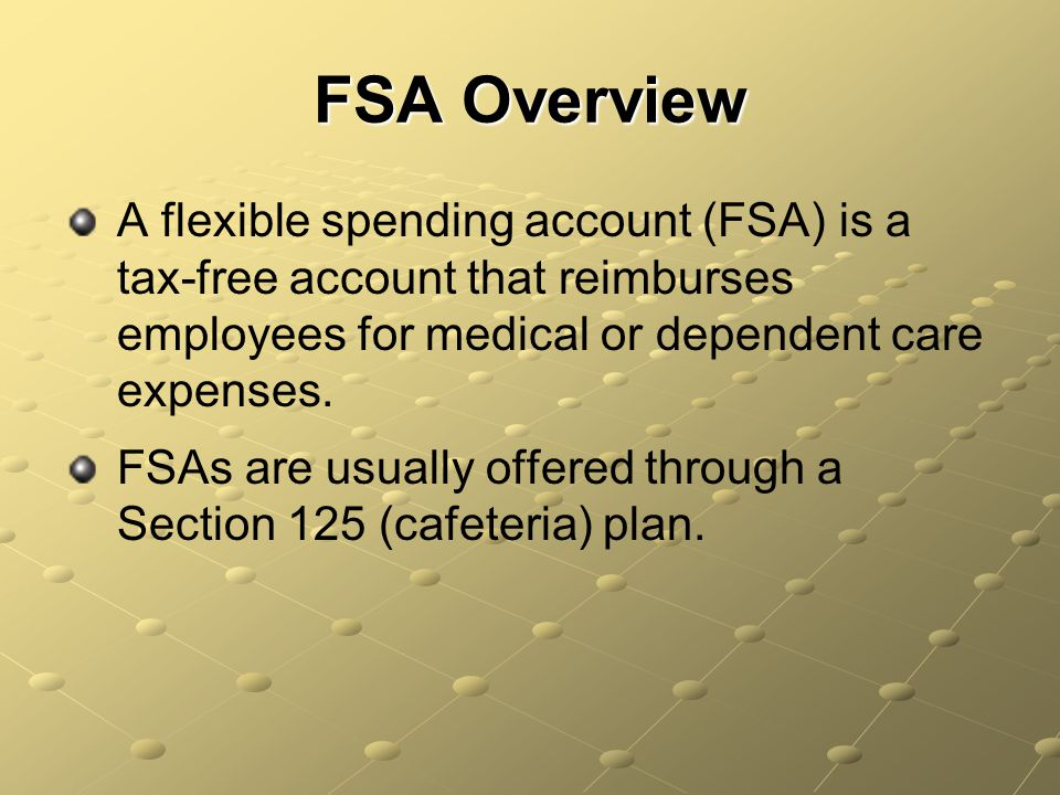 FSA Overview A flexible spending account (FSA) is a tax-free account that reimburses employees for medical or dependent care expenses.