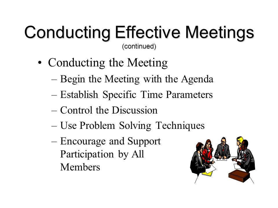 Conducting Effective Meetings (continued)