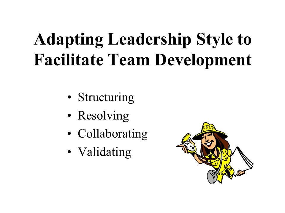 Adapting Leadership Style to Facilitate Team Development