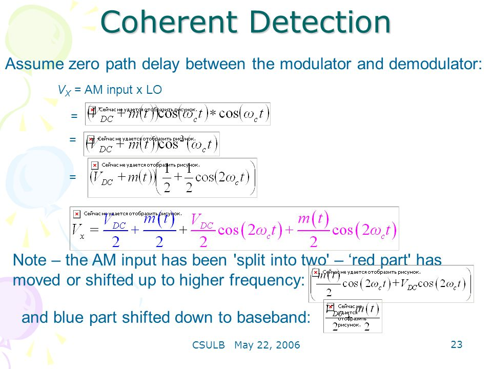 Coherent Detection Assume zero path delay between the modulator and demodulator: VX = AM input x LO.