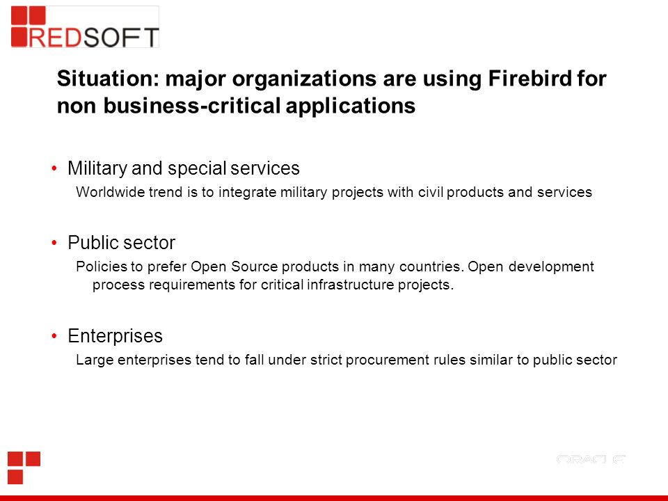 Situation: major organizations are using Firebird for non business-critical applications