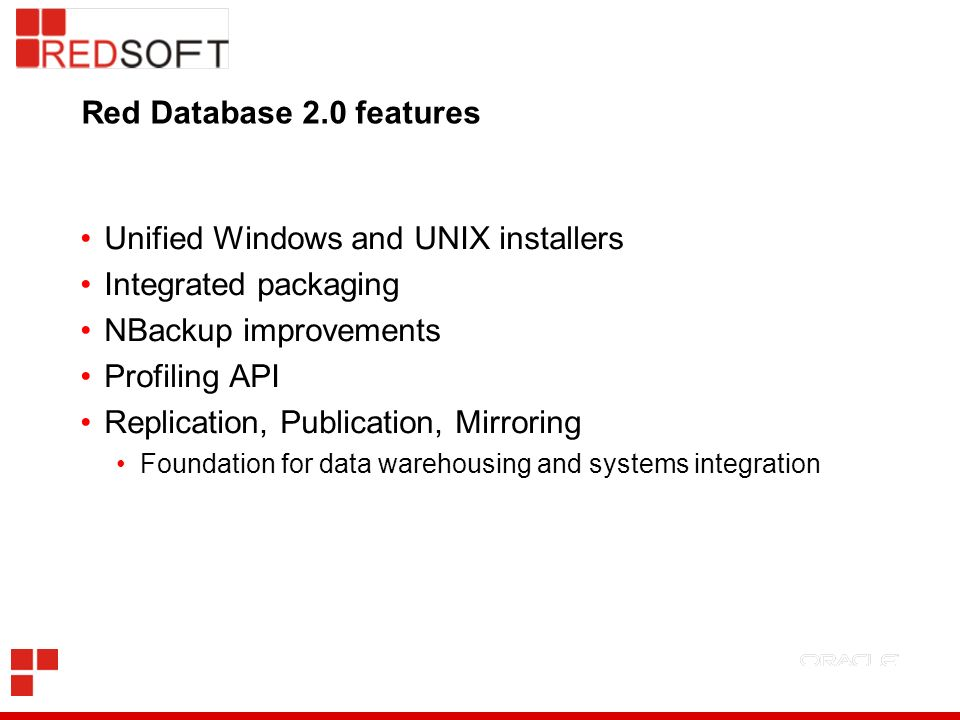 Unified Windows and UNIX installers Integrated packaging