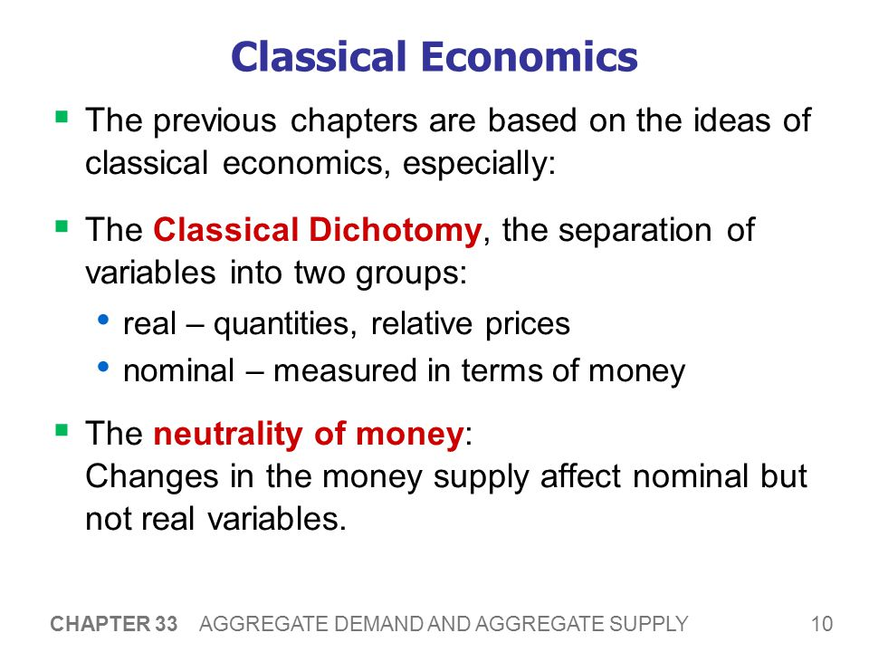 Classical Economics Most economists believe classical theory describes the world in the long run, but not the short run.