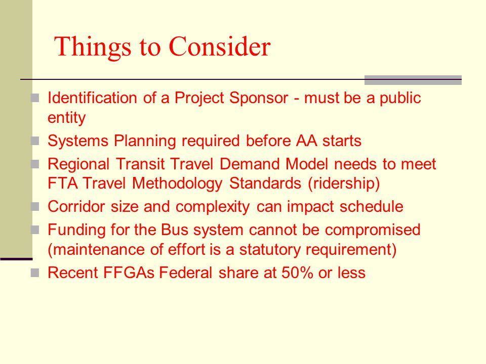 Things to Consider Identification of a Project Sponsor - must be a public entity. Systems Planning required before AA starts.