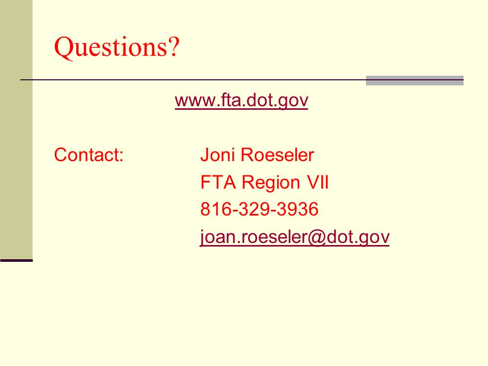 Questions   Contact: Joni Roeseler FTA Region VII