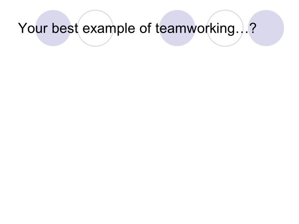 Your best example of teamworking…
